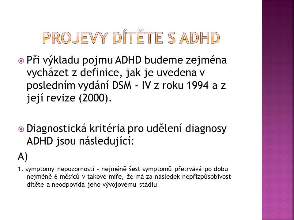  Při výkladu pojmu ADHD budeme zejména vycházet z definice, jak je uvedena v posledním vydání DSM - IV z roku 1994 a z její revize (2000).