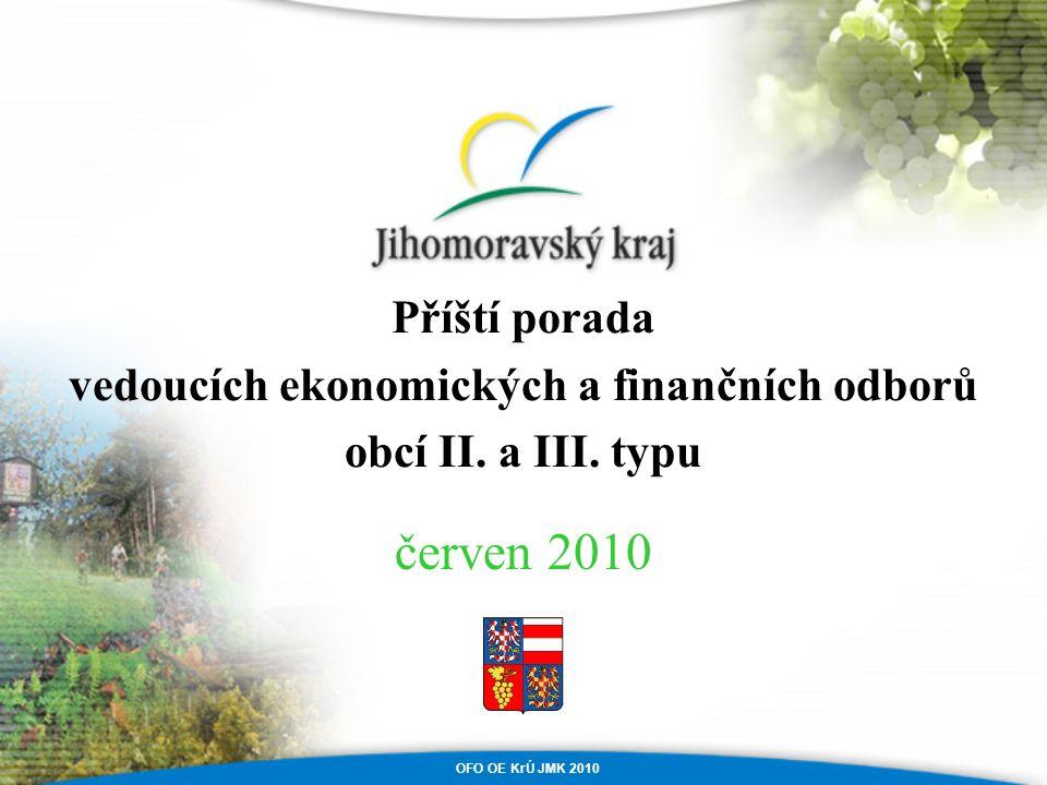 OFO OE KrÚ JMK 2010 Příští porada vedoucích ekonomických a finančních odborů obcí II. a III. typu červen 2010