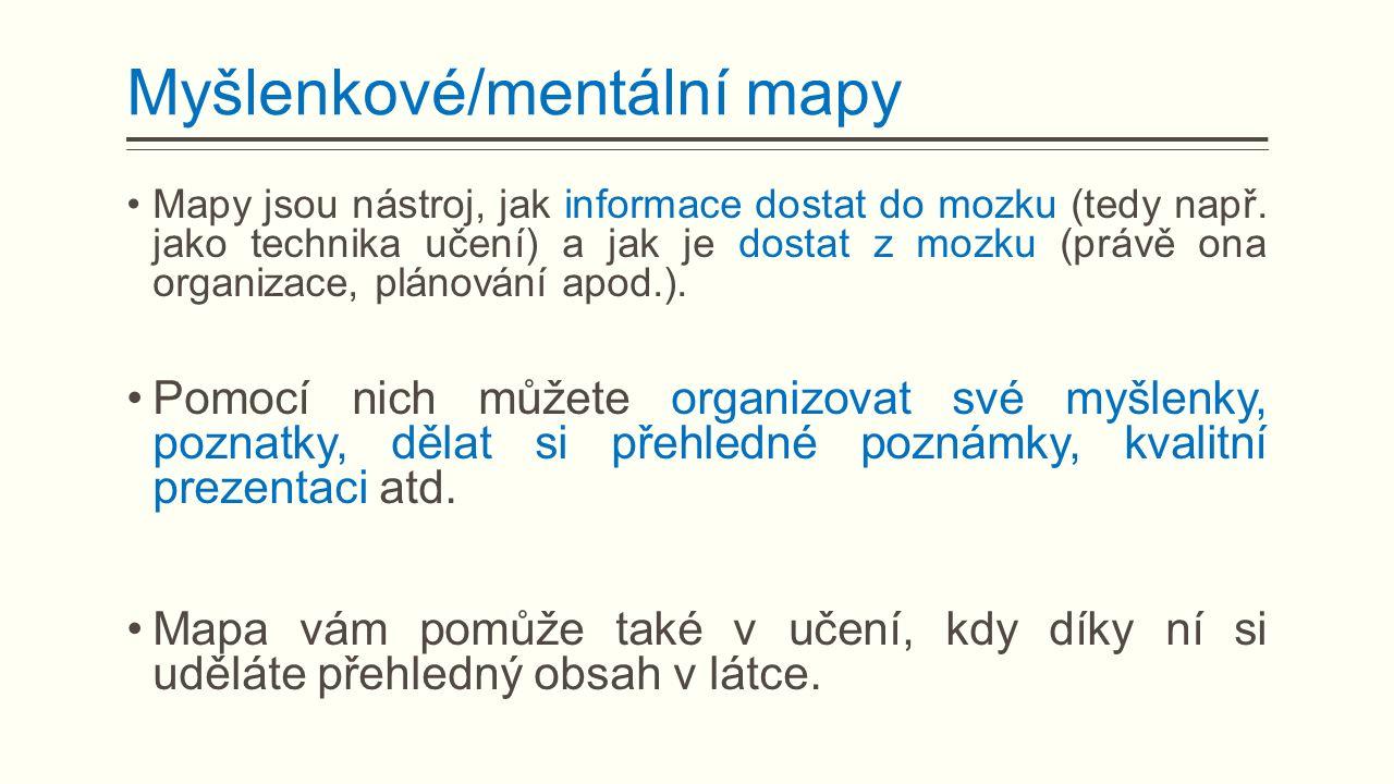 Myšlenkové/mentální mapy Mapy jsou nástroj, jak informace dostat do mozku (tedy např.