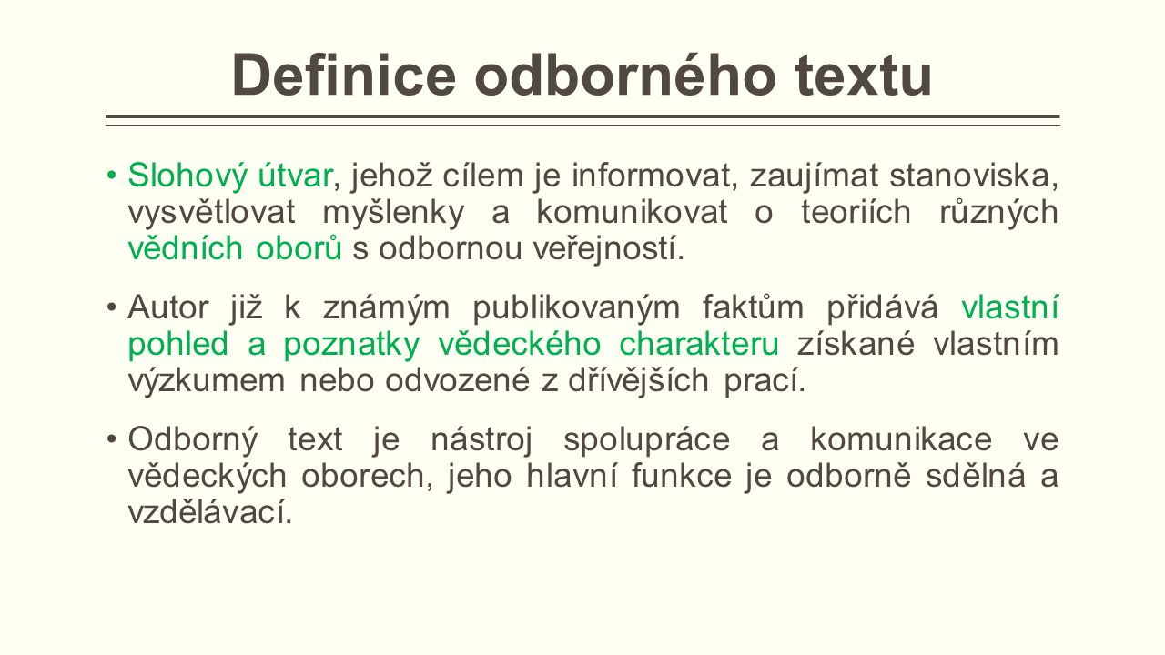 Definice odborného textu Slohový útvar, jehož cílem je informovat, zaujímat stanoviska, vysvětlovat myšlenky a komunikovat o teoriích různých vědních oborů s odbornou veřejností.