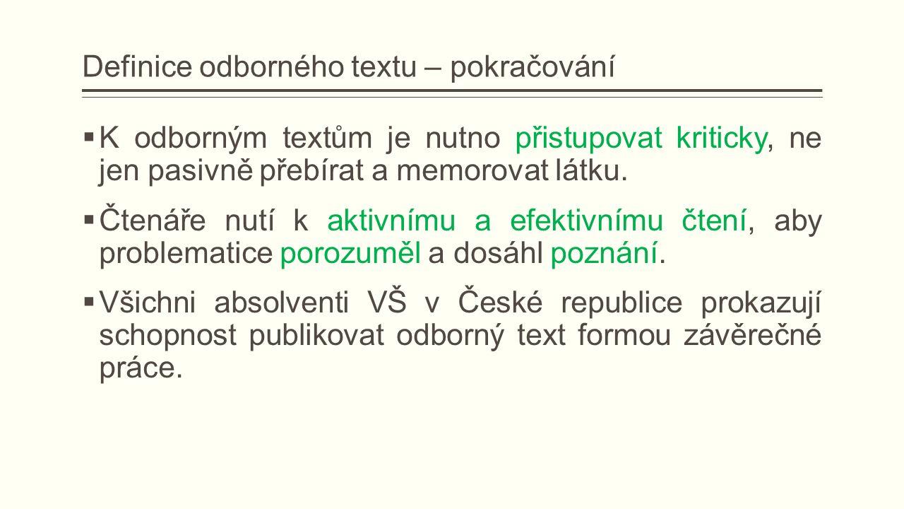 Definice odborného textu – pokračování  K odborným textům je nutno přistupovat kriticky, ne jen pasivně přebírat a memorovat látku.
