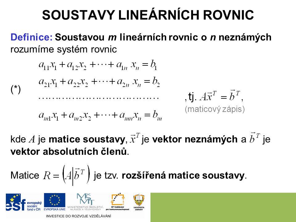 SOUSTAVY LINEÁRNÍCH ROVNIC Definice: Soustavou m lineárních rovnic o n neznámých rozumíme systém rovnic kde A je matice soustavy, je vektor neznámých a je vektor absolutních členů.