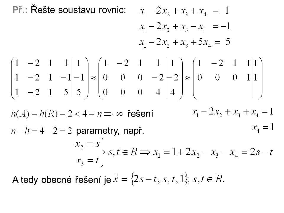 Př.: Řešte soustavu rovnic: řešení parametry, např. A tedy obecné řešení je