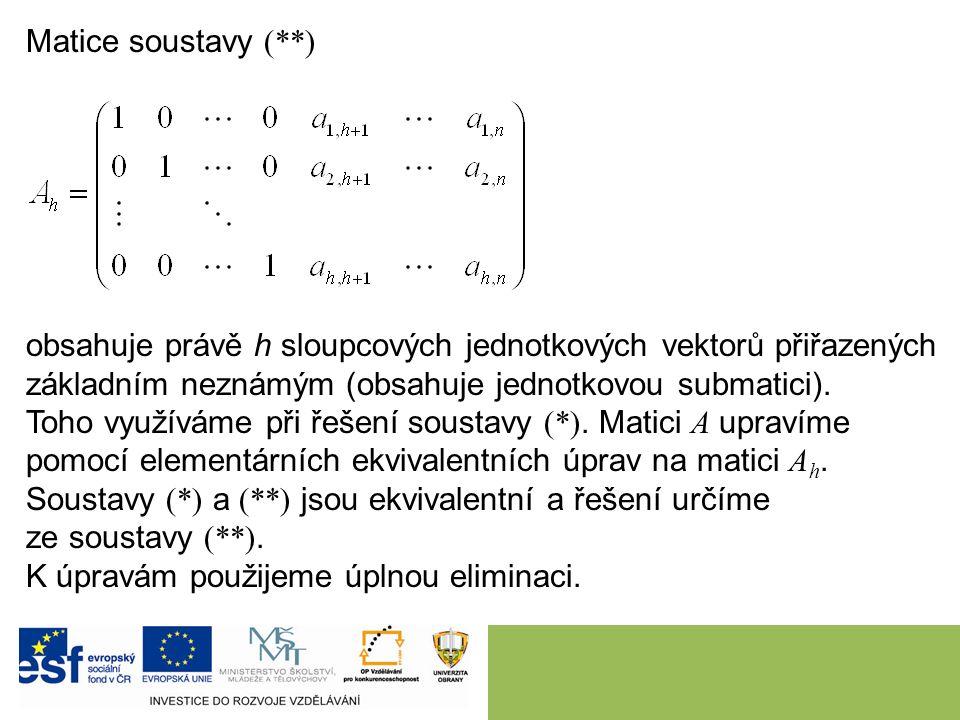 Matice soustavy (**) obsahuje právě h sloupcových jednotkových vektorů přiřazených základním neznámým (obsahuje jednotkovou submatici).