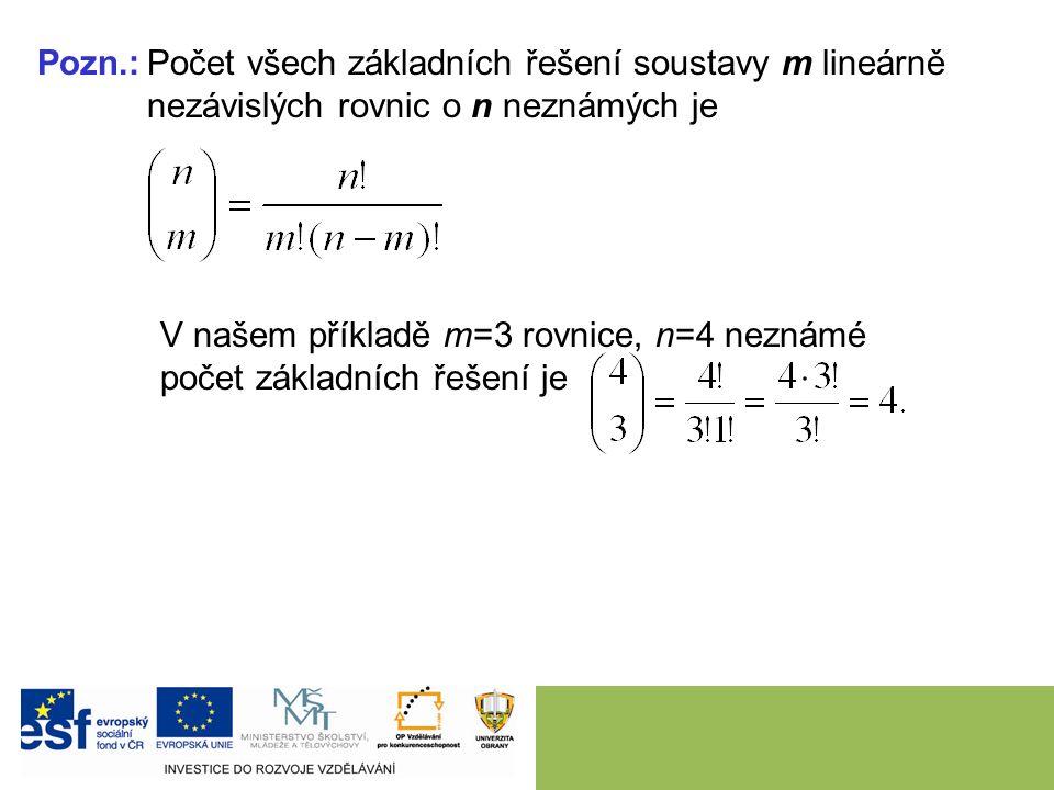 Pozn.:Počet všech základních řešení soustavy m lineárně nezávislých rovnic o n neznámých je V našem příkladě m=3 rovnice, n=4 neznámé počet základních řešení je