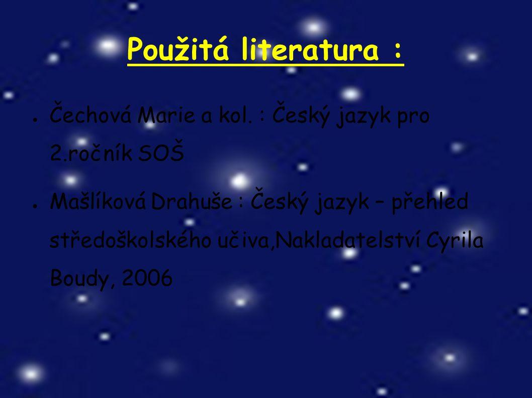 Použitá literatura : ● Čechová Marie a kol.