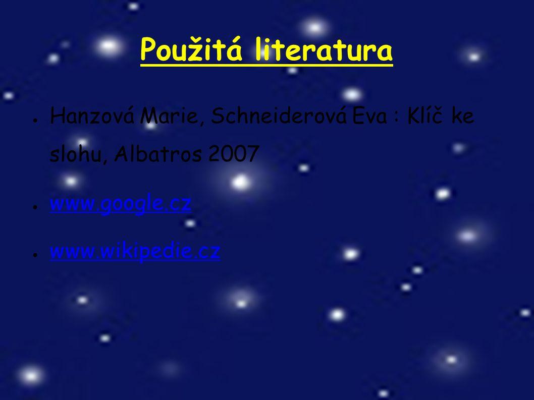 Použitá literatura ● Hanzová Marie, Schneiderová Eva : Klíč ke slohu, Albatros 2007 ● www.google.cz www.google.cz ● www.wikipedie.cz www.wikipedie.cz