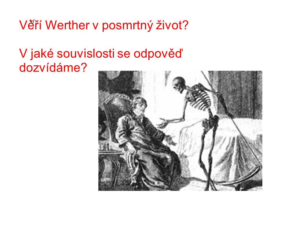 V Věří Werther v posmrtný život? V jaké souvislosti se odpověď dozvídáme?