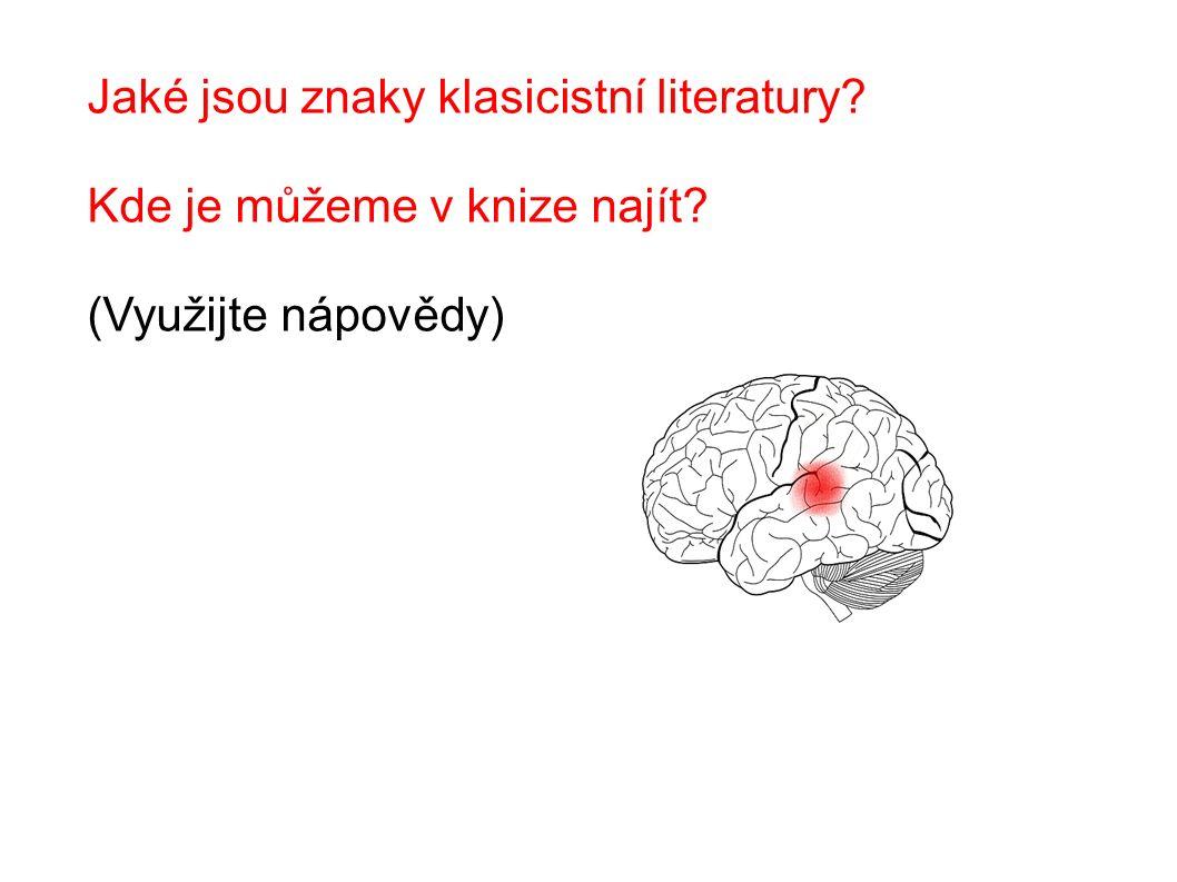 Jaké jsou znaky klasicistní literatury? Kde je můžeme v knize najít? (Využijte nápovědy)