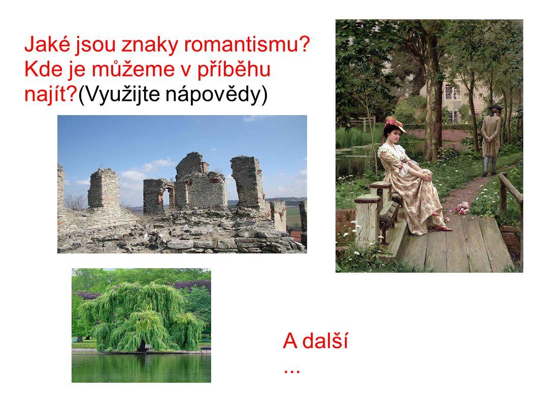 Jaké jsou znaky romantismu? Kde je můžeme v příběhu najít?(Využijte nápovědy) A další...