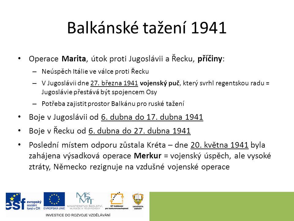 Balkánské tažení 1941 Operace Marita, útok proti Jugoslávii a Řecku, příčiny: – Neúspěch Itálie ve válce proti Řecku – V Jugoslávii dne 27.