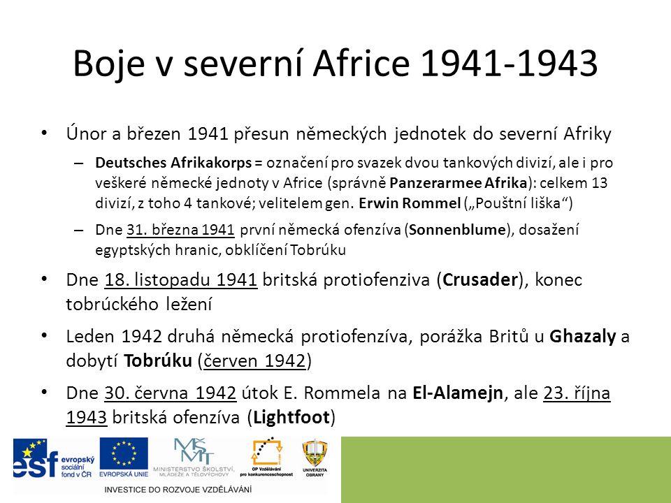 Boje v severní Africe 1941-1943 Únor a březen 1941 přesun německých jednotek do severní Afriky – Deutsches Afrikakorps = označení pro svazek dvou tankových divizí, ale i pro veškeré německé jednoty v Africe (správně Panzerarmee Afrika): celkem 13 divizí, z toho 4 tankové; velitelem gen.
