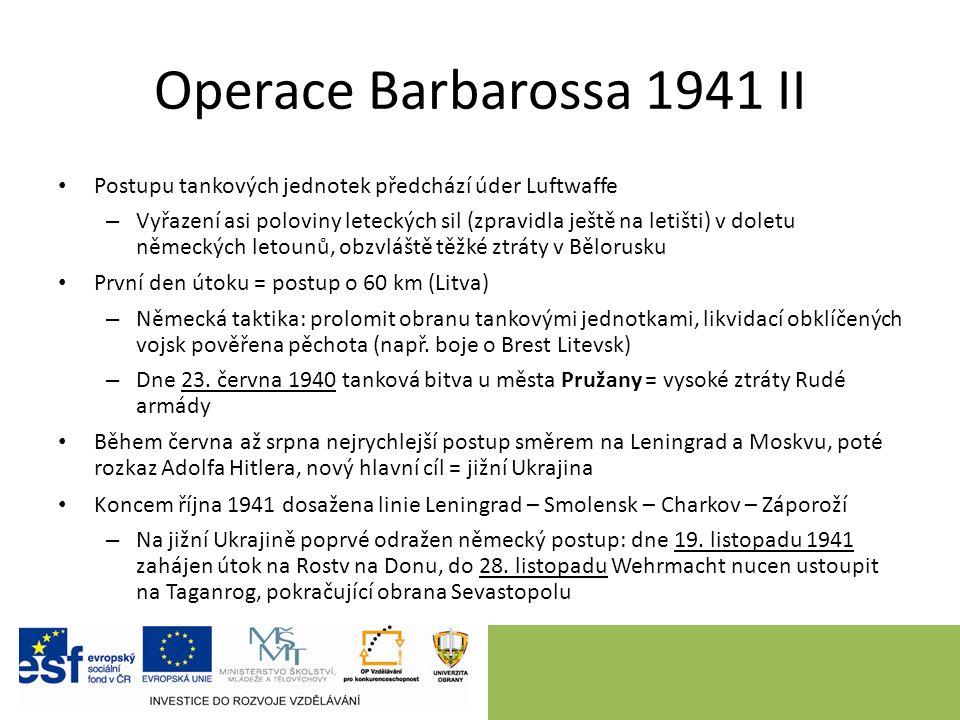 Operace Barbarossa 1941 II Postupu tankových jednotek předchází úder Luftwaffe – Vyřazení asi poloviny leteckých sil (zpravidla ještě na letišti) v doletu německých letounů, obzvláště těžké ztráty v Bělorusku První den útoku = postup o 60 km (Litva) – Německá taktika: prolomit obranu tankovými jednotkami, likvidací obklíčených vojsk pověřena pěchota (např.