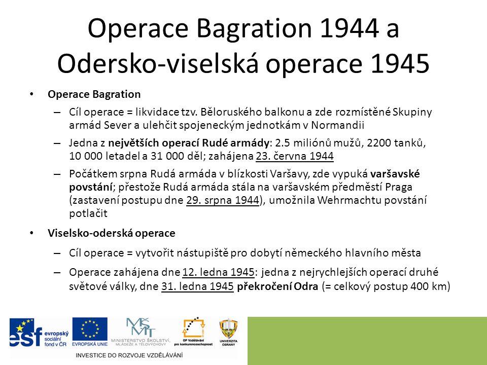 Operace Bagration 1944 a Odersko-viselská operace 1945 Operace Bagration – Cíl operace = likvidace tzv.
