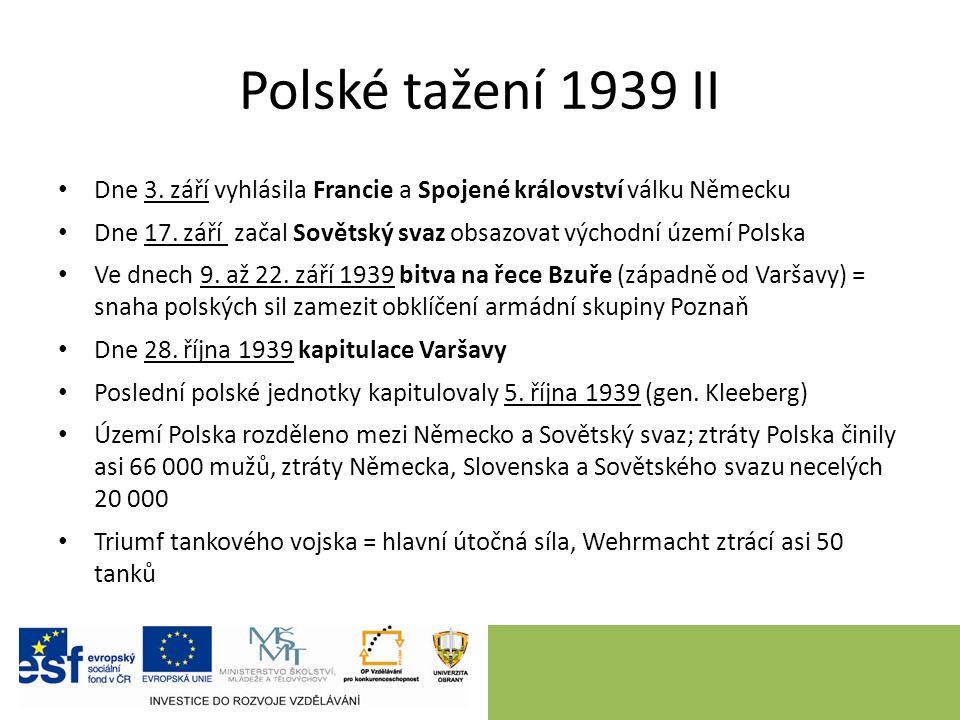 Polské tažení 1939 II Dne 3. září vyhlásila Francie a Spojené království válku Německu Dne 17.