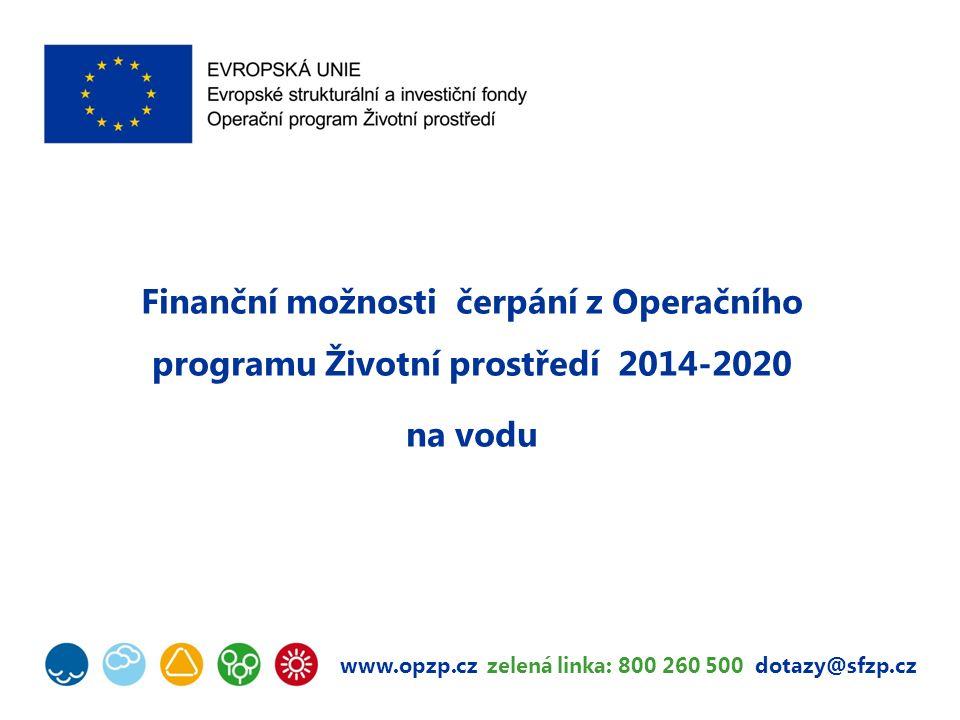 www.opzp.cz zelená linka: 800 260 500 dotazy@sfzp.cz Finanční možnosti čerpání z Operačního programu Životní prostředí 2014-2020 na vodu