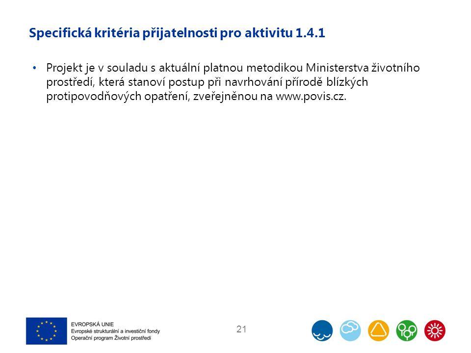 Specifická kritéria přijatelnosti pro aktivitu 1.4.1 Projekt je v souladu s aktuální platnou metodikou Ministerstva životního prostředí, která stanoví postup při navrhování přírodě blízkých protipovodňových opatření, zveřejněnou na www.povis.cz.