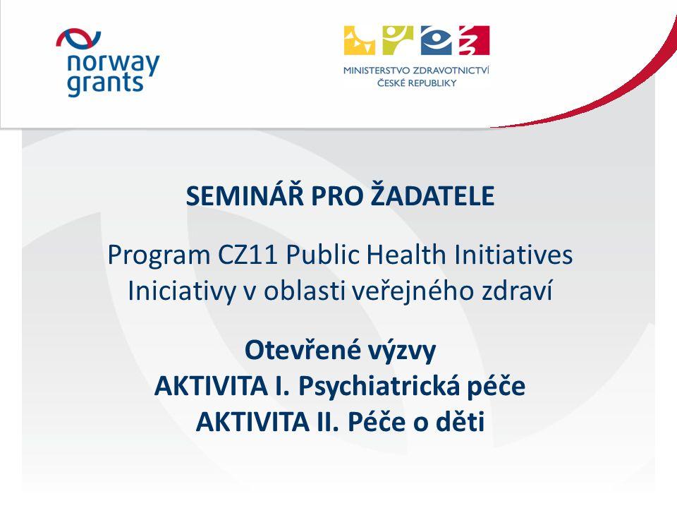 SEMINÁŘ PRO ŽADATELE Program CZ11 Public Health Initiatives Iniciativy v oblasti veřejného zdraví Otevřené výzvy AKTIVITA I.