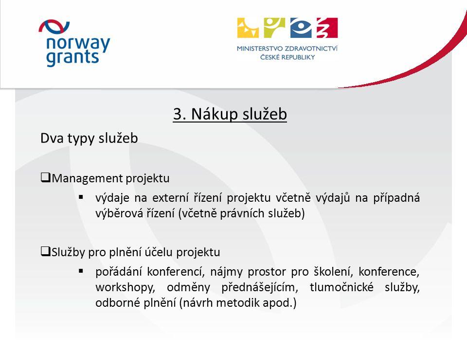 3. Nákup služeb Dva typy služeb  Management projektu  výdaje na externí řízení projektu včetně výdajů na případná výběrová řízení (včetně právních s