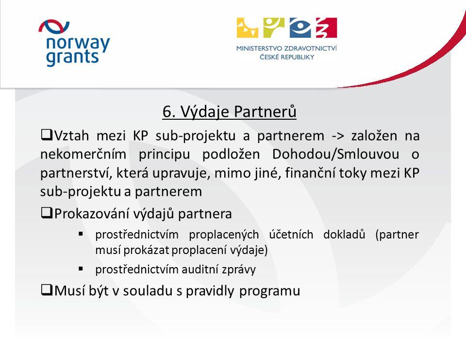 6. Výdaje Partnerů  Vztah mezi KP sub-projektu a partnerem -> založen na nekomerčním principu podložen Dohodou/Smlouvou o partnerství, která upravuje