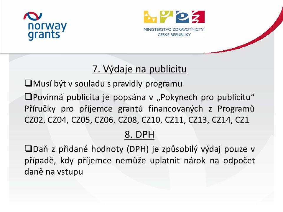 """7. Výdaje na publicitu  Musí být v souladu s pravidly programu  Povinná publicita je popsána v """"Pokynech pro publicitu"""" Příručky pro příjemce grantů"""