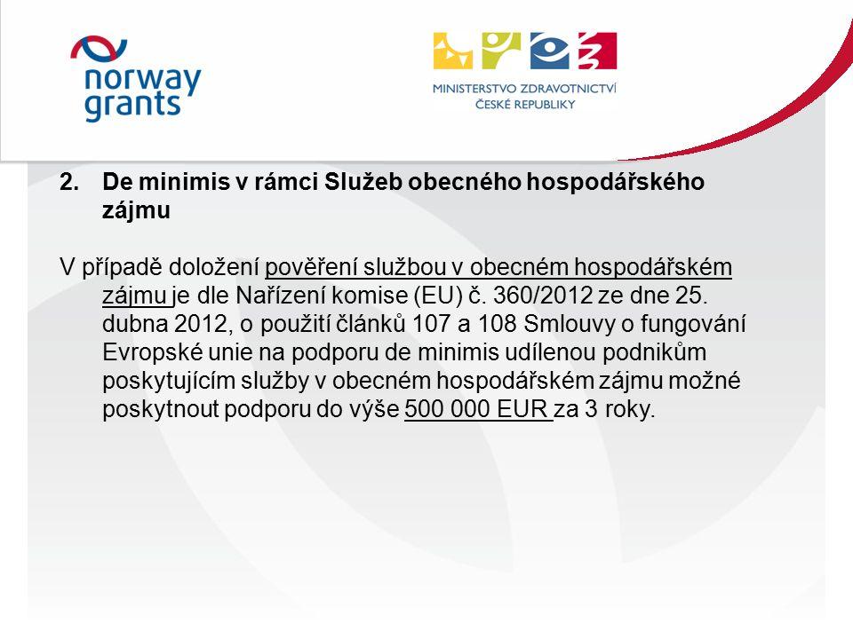 2.De minimis v rámci Služeb obecného hospodářského zájmu V případě doložení pověření službou v obecném hospodářském zájmu je dle Nařízení komise (EU) č.