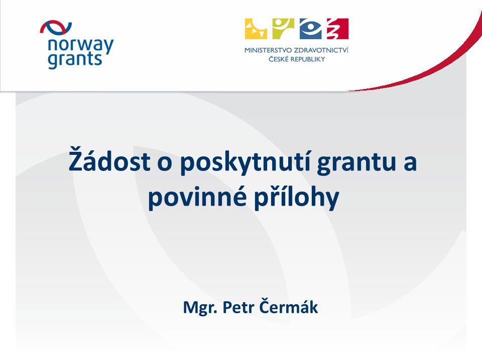 Žádost o poskytnutí grantu a povinné přílohy Mgr. Petr Čermák