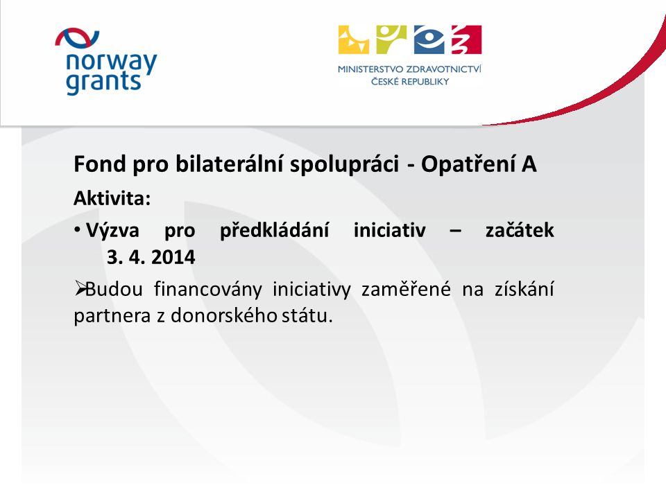 Fond pro bilaterální spolupráci - Opatření A Aktivita: Výzva pro předkládání iniciativ – začátek 3.