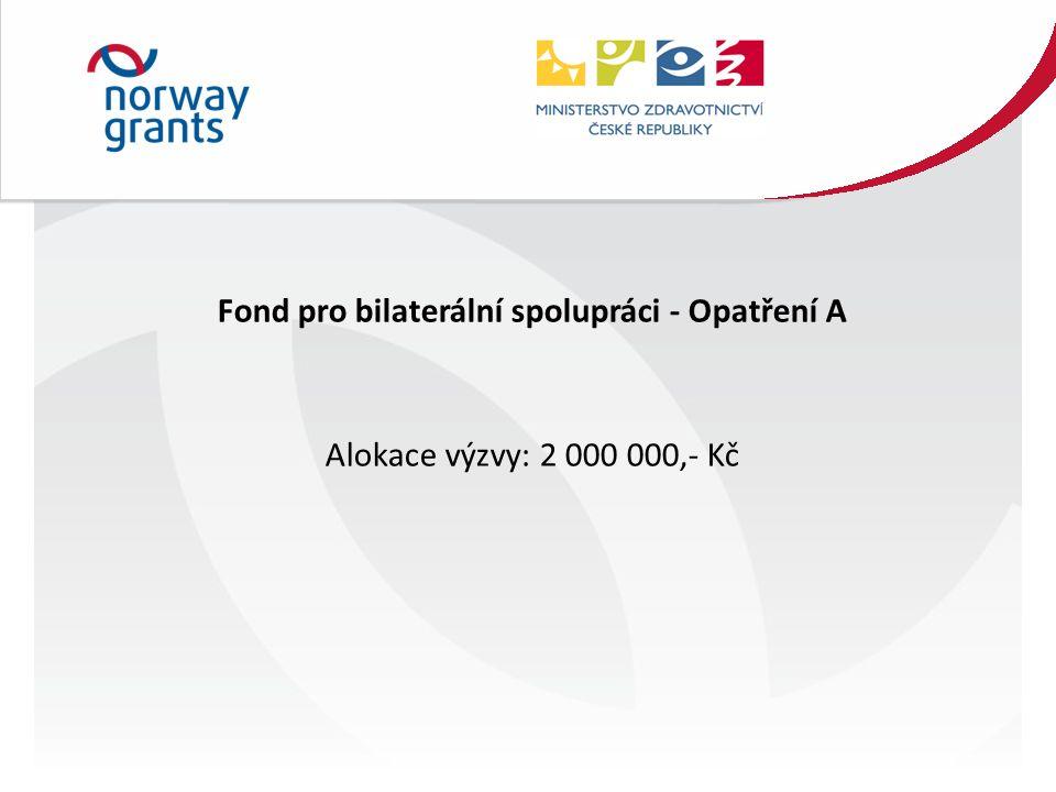 Fond pro bilaterální spolupráci - Opatření A Alokace výzvy: 2 000 000,- Kč