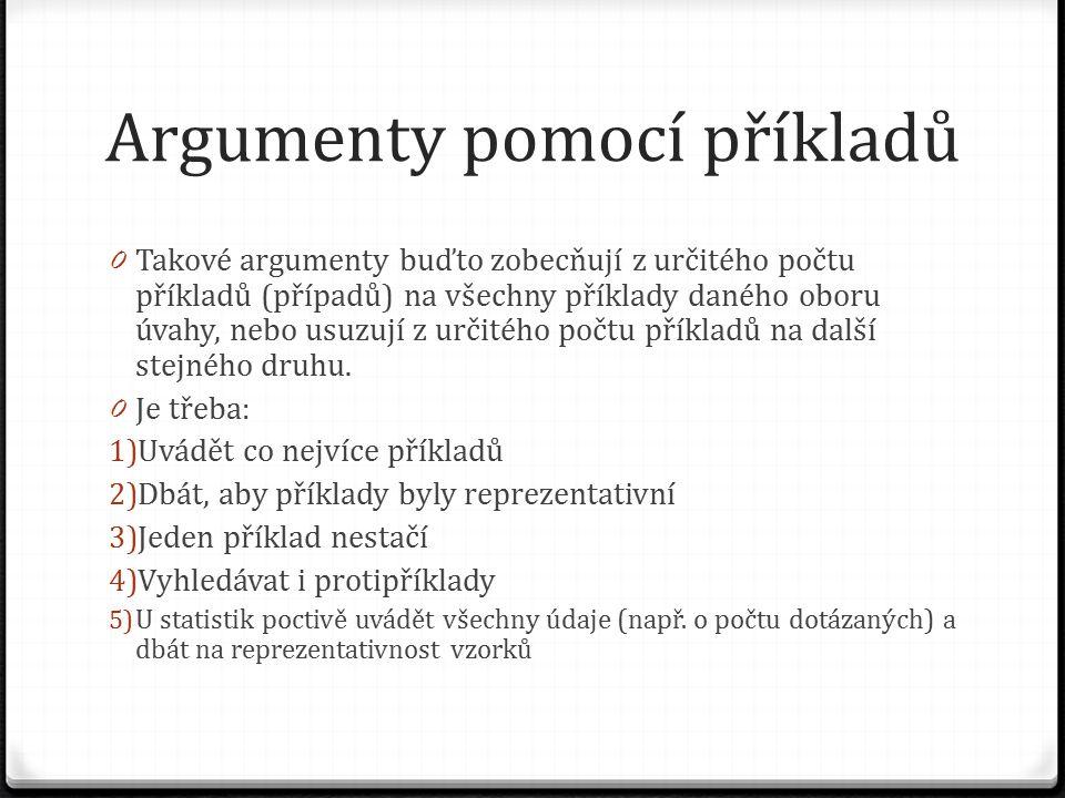 Argumenty pomocí příkladů 0 Takové argumenty buďto zobecňují z určitého počtu příkladů (případů) na všechny příklady daného oboru úvahy, nebo usuzují