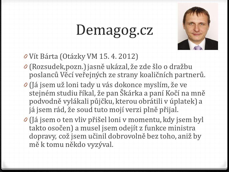 Demagog.cz 0 Vít Bárta (Otázky VM 15. 4. 2012) 0 (Rozsudek,pozn.) jasně ukázal, že zde šlo o dražbu poslanců Věcí veřejných ze strany koaličních partn
