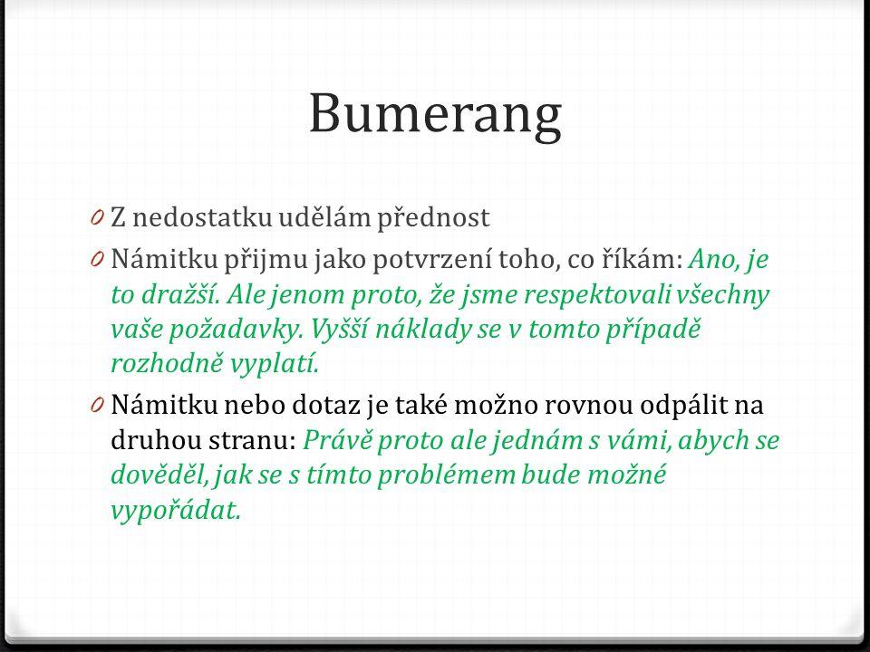 Bumerang 0 Z nedostatku udělám přednost 0 Námitku přijmu jako potvrzení toho, co říkám: Ano, je to dražší. Ale jenom proto, že jsme respektovali všech