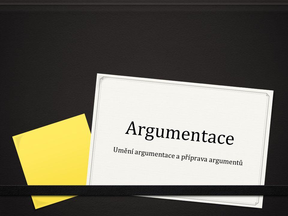 Argumentace Umění argumentace a příprava argumentů