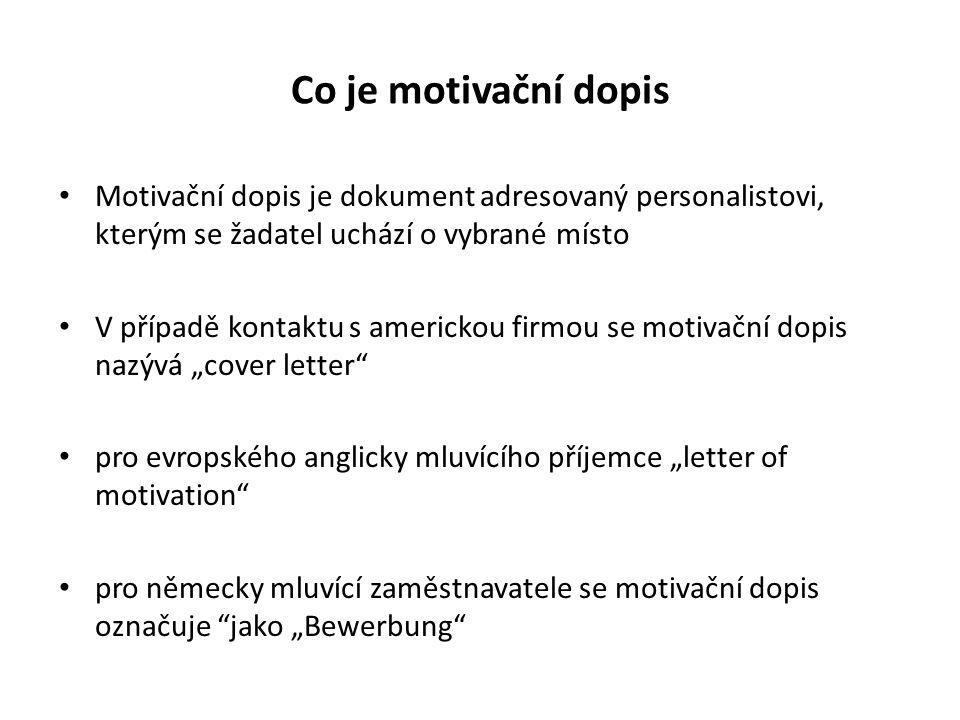 Co je motivační dopis Motivační dopis je dokument adresovaný personalistovi, kterým se žadatel uchází o vybrané místo V případě kontaktu s americkou f
