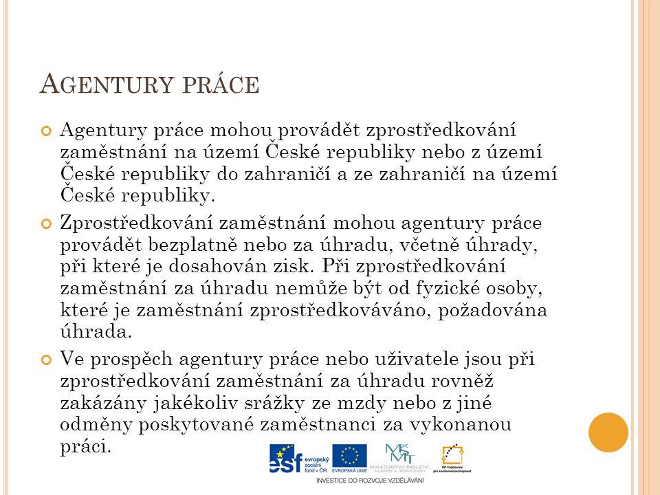 A GENTURY PRÁCE Agentury práce mohou provádět zprostředkování zaměstnání na území České republiky nebo z území České republiky do zahraničí a ze zahraničí na území České republiky.