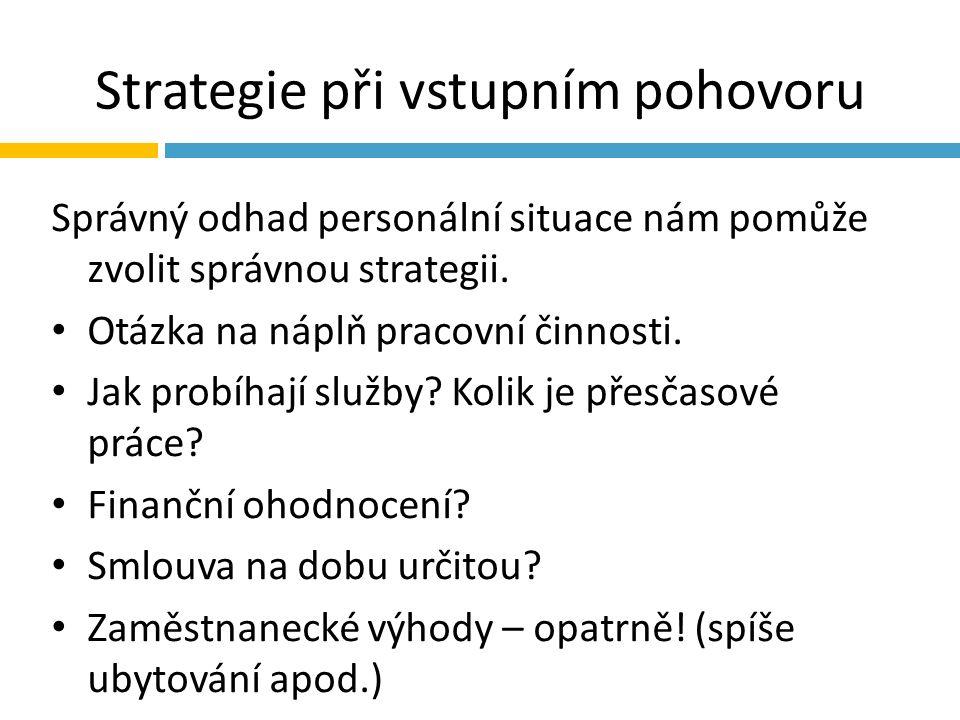 Strategie při vstupním pohovoru Správný odhad personální situace nám pomůže zvolit správnou strategii.