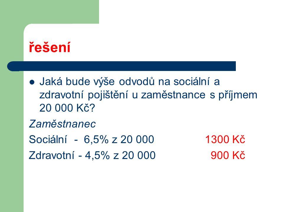 řešení Jaká bude výše odvodů na sociální a zdravotní pojištění u zaměstnance s příjmem 20 000 Kč? Zaměstnanec Sociální - 6,5% z 20 000 1300 Kč Zdravot
