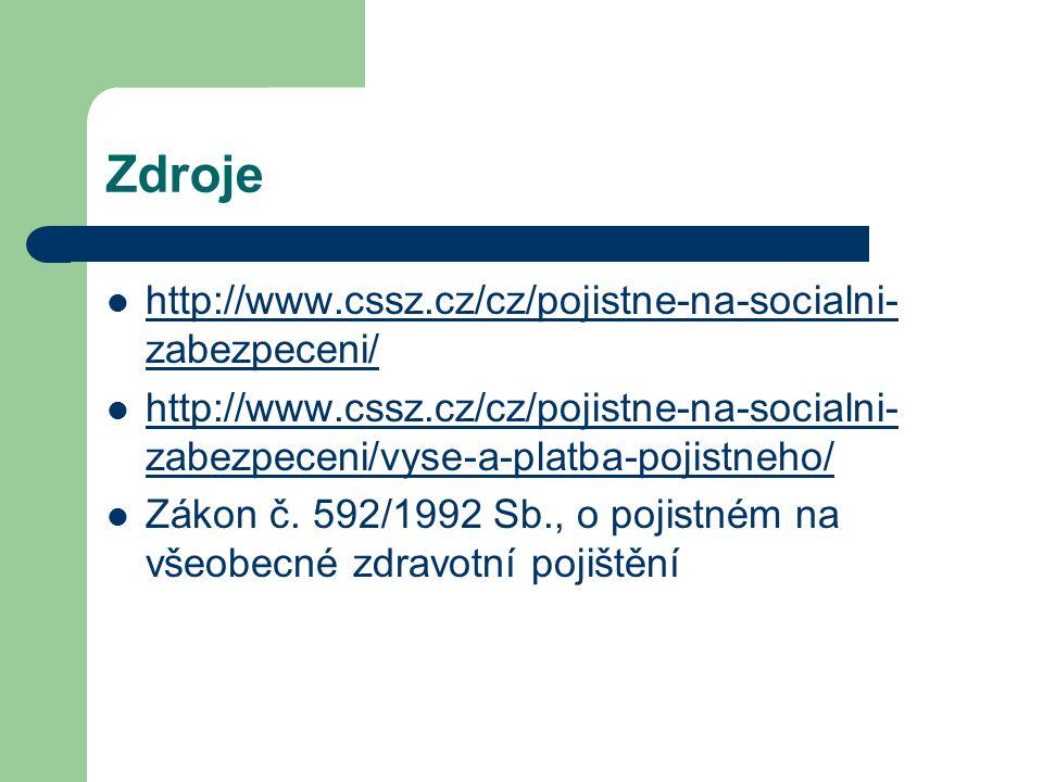 Zdroje http://www.cssz.cz/cz/pojistne-na-socialni- zabezpeceni/ http://www.cssz.cz/cz/pojistne-na-socialni- zabezpeceni/ http://www.cssz.cz/cz/pojistne-na-socialni- zabezpeceni/vyse-a-platba-pojistneho/ http://www.cssz.cz/cz/pojistne-na-socialni- zabezpeceni/vyse-a-platba-pojistneho/ Zákon č.