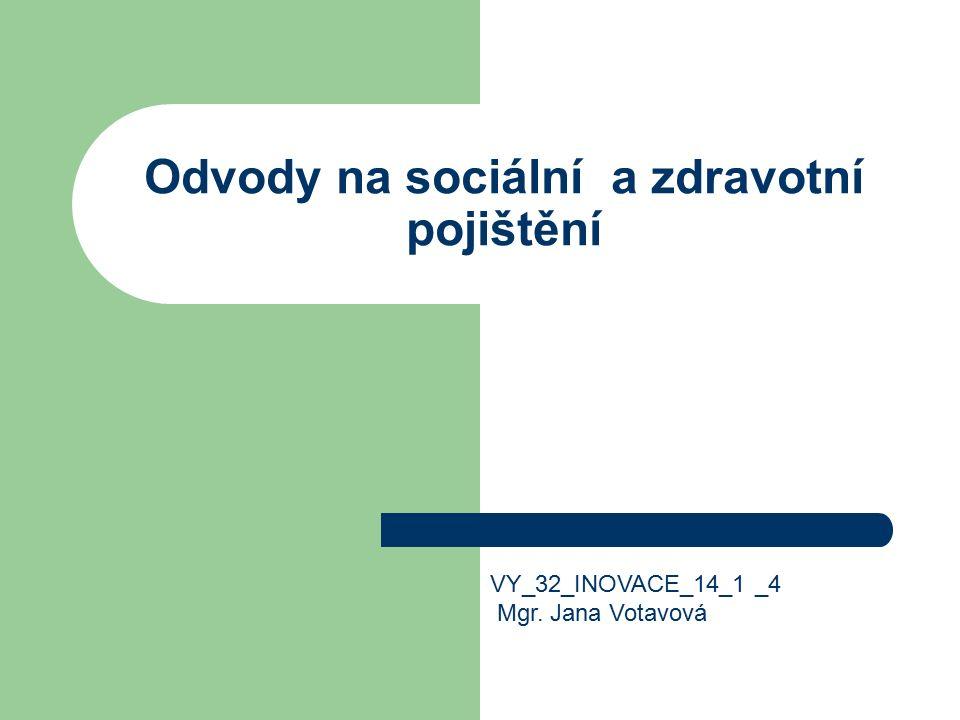 Odvody na sociální a zdravotní pojištění VY_32_INOVACE_14_1 _4 Mgr. Jana Votavová