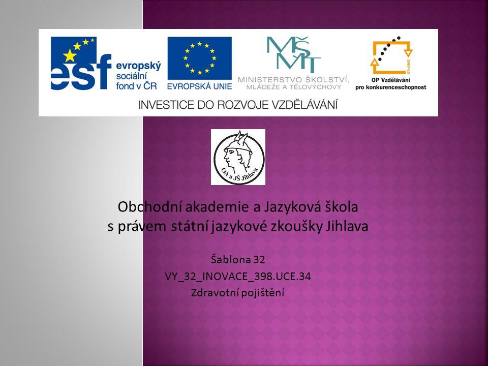 Obchodní akademie a Jazyková škola s právem státní jazykové zkoušky Jihlava Šablona 32 VY_32_INOVACE_398.UCE.34 Zdravotní pojištění