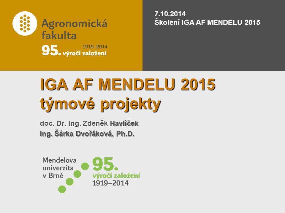 7.10.2014 Školení IGA AF MENDELU 2015 IGA AF MENDELU 2015 týmové projekty Havlíček doc.