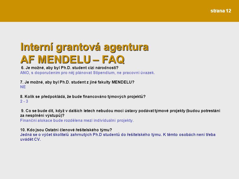 strana 12 I Interní grantová agentura AF MENDELU – FAQ I Interní grantová agentura AF MENDELU – FAQ 6.