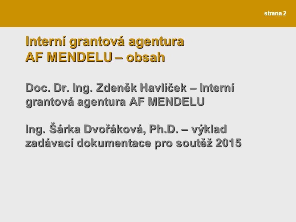 strana 13 Interní grantová agentura AF MENDELU – další informace Součástí zadávací dokumentace je uveden vzorec pro výpočet RIV bodů – příloha.xls .