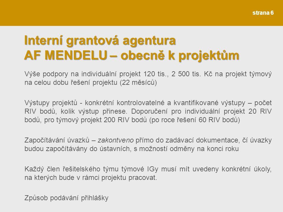 strana 6 Interní grantová agentura AF MENDELU – obecně k projektům Výše podpory na individuální projekt 120 tis., 2 500 tis.