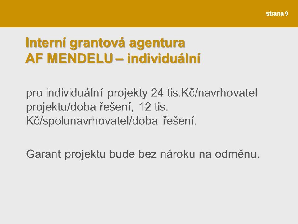 strana 9 Interní grantová agentura AF MENDELU – individuální pro individuální projekty 24 tis.Kč/navrhovatel projektu/doba řešení, 12 tis.