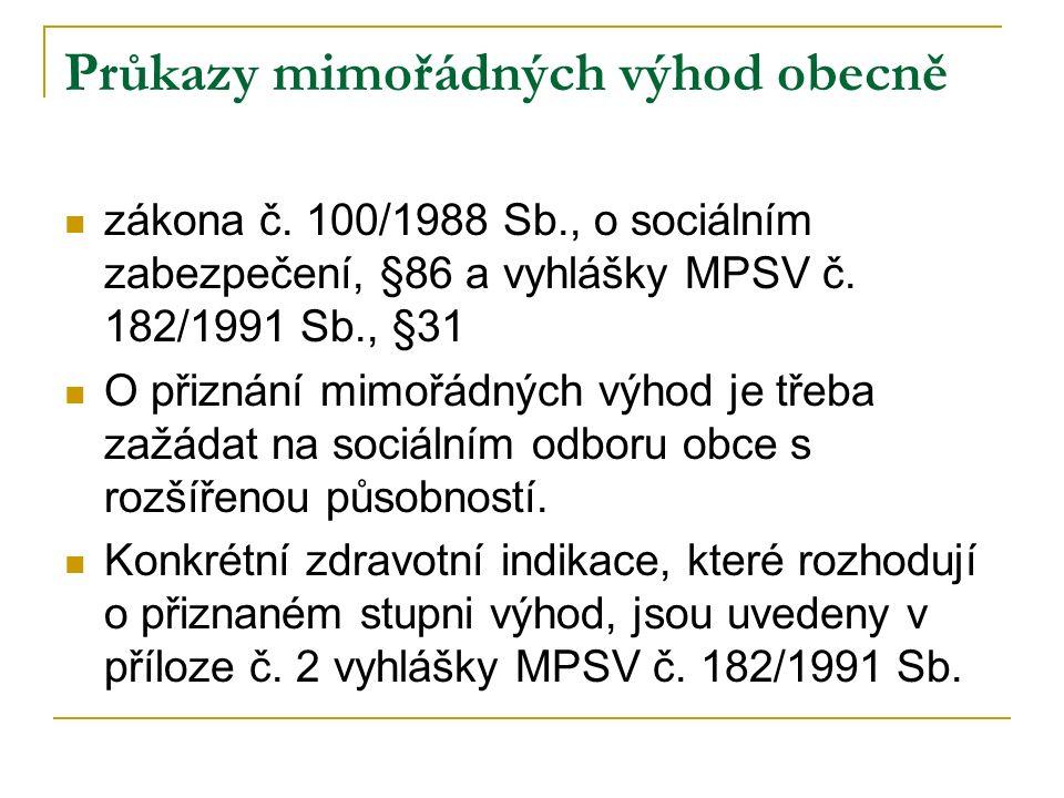 Průkazy mimořádných výhod obecně zákona č. 100/1988 Sb., o sociálním zabezpečení, §86 a vyhlášky MPSV č. 182/1991 Sb., §31 O přiznání mimořádných výho