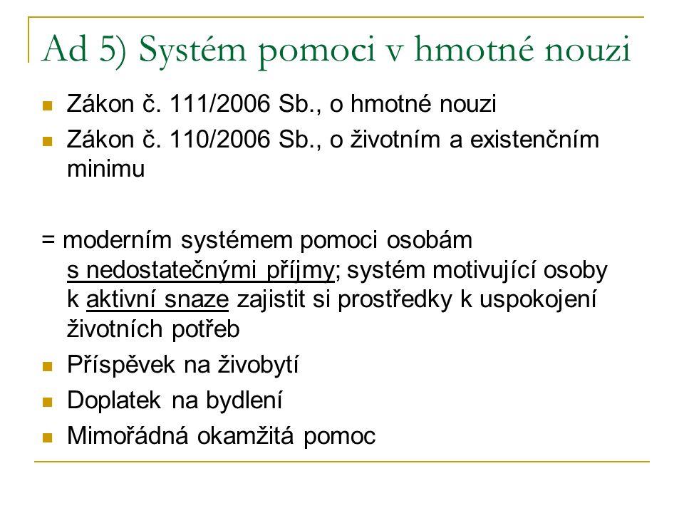 Ad 5) Systém pomoci v hmotné nouzi Zákon č. 111/2006 Sb., o hmotné nouzi Zákon č. 110/2006 Sb., o životním a existenčním minimu = moderním systémem po