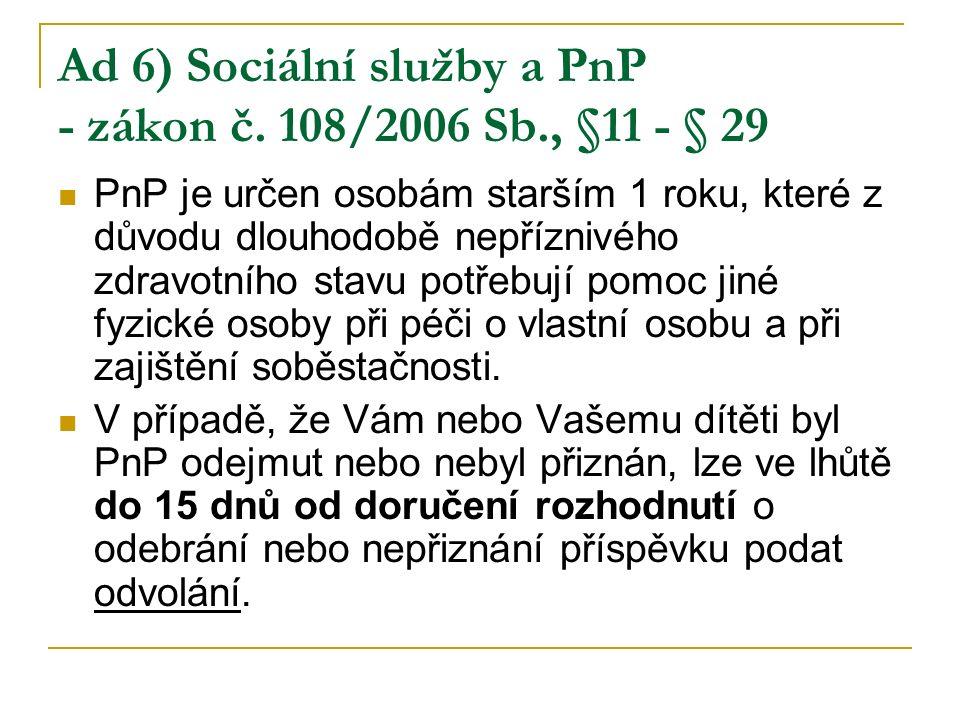 Ad 6) Sociální služby a PnP - zákon č. 108/2006 Sb., §11 - § 29 PnP je určen osobám starším 1 roku, které z důvodu dlouhodobě nepříznivého zdravotního