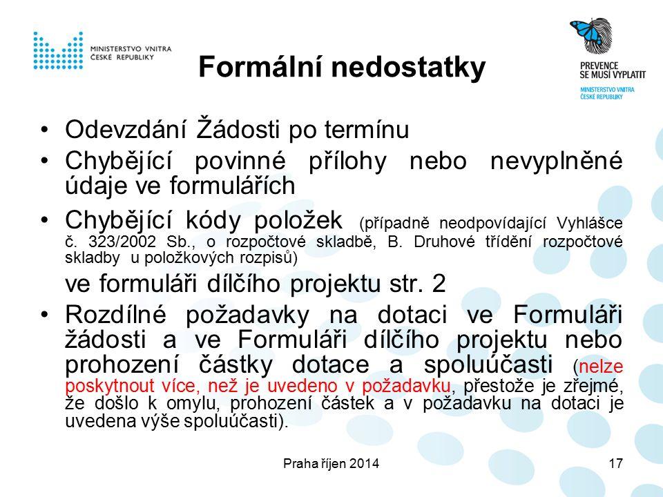 Praha říjen 201417 Formální nedostatky Odevzdání Žádosti po termínu Chybějící povinné přílohy nebo nevyplněné údaje ve formulářích Chybějící kódy položek (případně neodpovídající Vyhlášce č.
