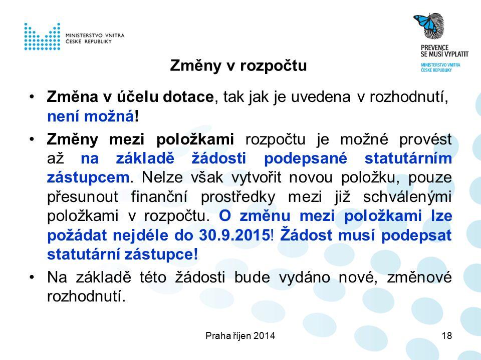 Praha říjen 201418 Změny v rozpočtu Změna v účelu dotace, tak jak je uvedena v rozhodnutí, není možná.